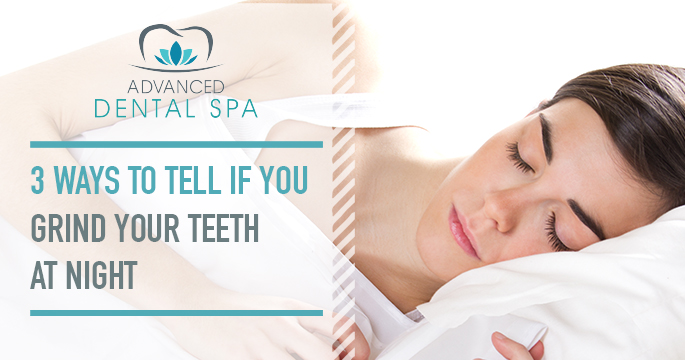 3 Ways To Tell If You Grind Your Teeth At Night