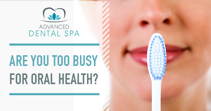 Are You Too Busy For Oral Health?