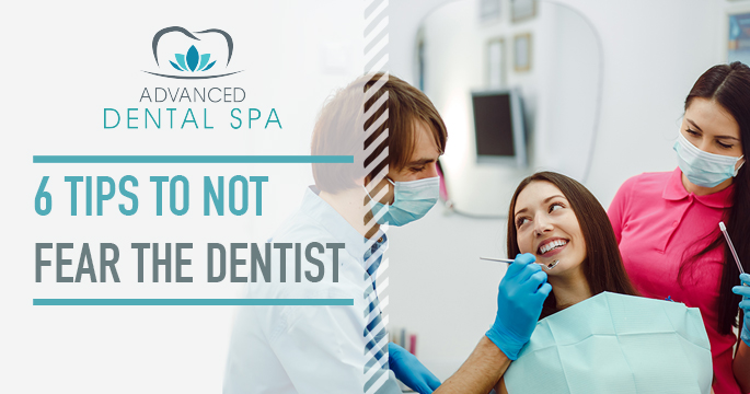 6 Tips To Not Fear The Dentist